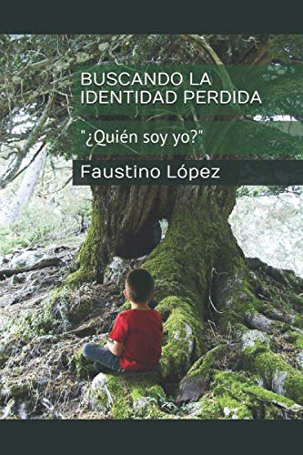 BUSCANDO LA IDENTIDAD PERDIDA: ¿Quién soy yo? por Dr. Faustino López