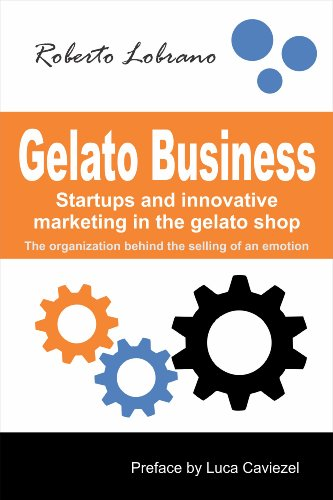 Gelato Business Startups And Innovative Marketing In The Gelato Shop Epub