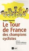 Le tour de France des champions cyclistes par Augendre