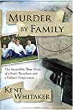 Murder by Family, Kent Whitaker, 1416578137