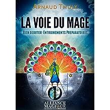La Voie du Mage: Bien débuter - Entraînements préparatoires (French Edition)