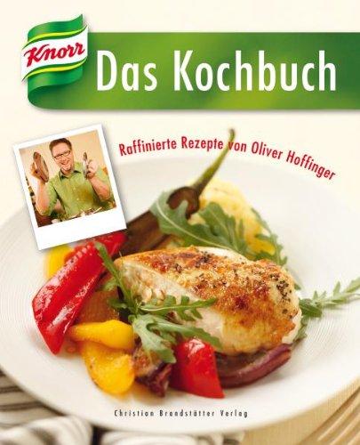 Das Knorr Kochbuch - Raffiniert verfeinert mit Oliver Hoffinger