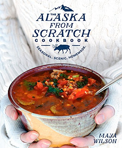 The Alaska from Scratch Cookbook: Seasonal. Scenic. Homemade. (Best Homemade Table Saw)