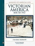 Victorian America, 1876 to 1913, Crandall A. Shifflett, 0816025312