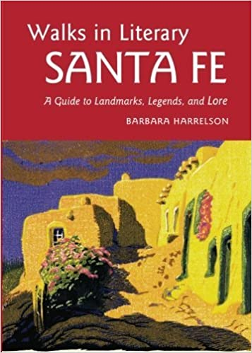 Walks In Literary Sante Fe: A Guide to Landmarks, Legends and Lore by Barbara Harrelson (2007-04-13)