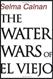 The Water Wars of el Viejo, Selma Calnan, 0595313485
