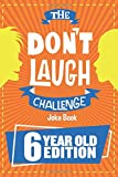 The Don't Laugh Challenge - 6 Year Old Edition: The LOL Interactive Joke Book Contest Game for Boys and Girls Age 6