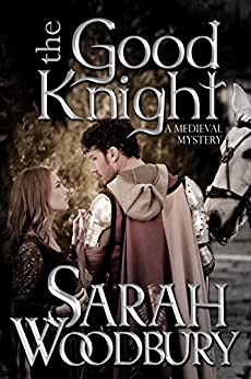 The Good Knight (A Gareth and Gwen Medieval Mystery Book 1) by [Woodbury, Sarah]