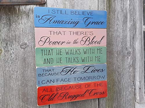 I Still Believe in Amazing Grace, That There's Power in the Blood, That He Walks With Me, and He Talks With Me. Hand Painted Wood Sign