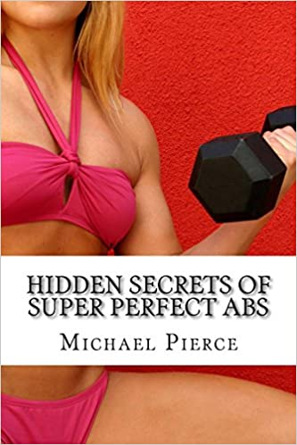 Book Hidden Secrets of Super Perfect ABS: How to Get Them, How To Keep Them!