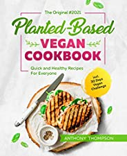 The Original Planted-Based Vegan Cookbook #2021: Quick and Healthy Recipes For Everyone incl. 30 Days Vegan Ch