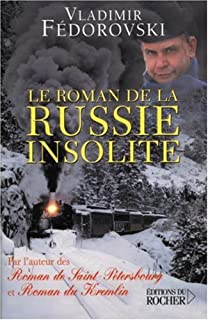 Le roman de la Russie insolite : du Transsibérien à la Volga, Fedorovski, Vladimir