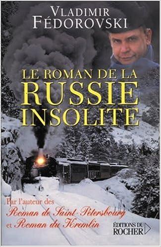 En ligne Le roman de la Russie insolite : Du Transsibérien à la Volga pdf, epub ebook