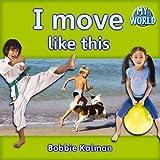 I Move Like This, Bobbie Kalman, 0778794733
