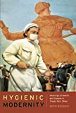 Hygienic Modernity: Meanings of Health and Disease in Treaty-Port China (Asia: Local Studies / Global Themes)