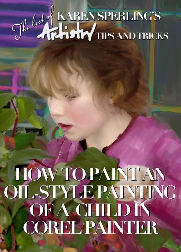 How to Paint an Oil-Style Painting of a Child in Corel Painter [Article] (The best of Karen Sperling's Artistry Tips and Tricks Book 1)