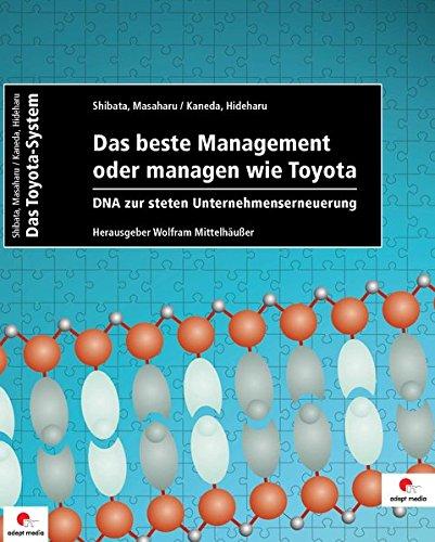 Das beste Management oder managen wie Toyota: DNA zur steten Unternehmenserneuerung