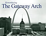 Remembering the Gateway Arch, NiNi Harris, 1596527110