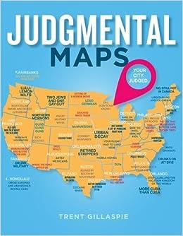 Judgmental Maps Your City Judged Trent Gillaspie - Amazon maps