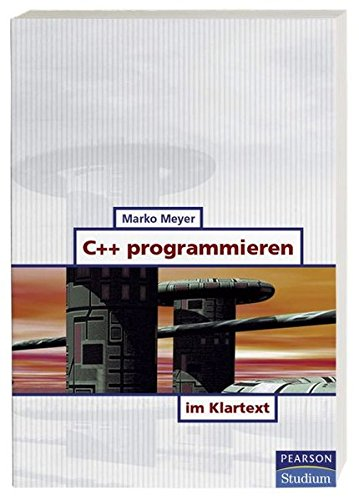 C++ programmieren im Klartext (Pearson Studium - IT)