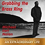 Grabbing the Brass Ring & An Extraordinary Life: The Biography of Michael Earl Nolan | Michael Earl Nolan,Jean Nolan Krygelski