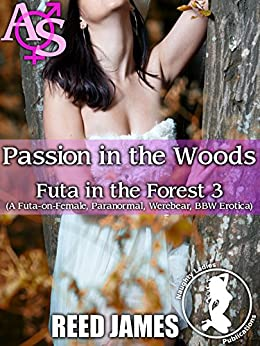 Passion in the Woods (Futa in the Forest 3): (A Futa-on-Female, Paranormal, Werebear, BBW Erotica) by [James, Reed]