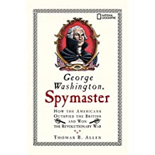 George Washington, Spymaster: How the Americans Outspied the British and Won the Revolutionary War