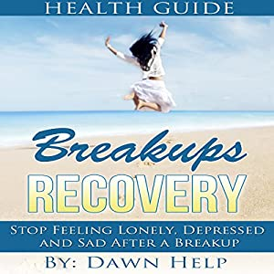 Breakups: Stop Feeling Lonely, Depressed and Sad After a Breakup Audiobook