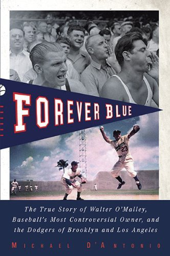 Forever Blue: The True Story of Walter O'Malley, Baseball's Most ControversialOwner, and the Dodgers of Brooklyn and Los Angeles by Professor Michael D'Antonio (2-Mar-2010) Paperback