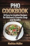 Pho Cookbook: 50 Easy to Creative Recipes for Vietnam's Favorite Soup and Noodles (Volume 1)
