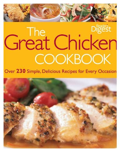 The Great Chicken Cookbook: Over 230 Simple, Delicious Recipes for Every Occasion - Editors of Reader's Digest