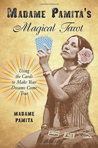 Madame Pamitas Magical Tarot: Using the Cards to Make Your ...