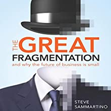 The Great Fragmentation: And Why the Future of All Business Is Small Audiobook by Steve Sammartino Narrated by David Thorpe