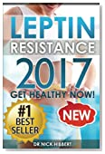 Leptin Resistance: Get Healthy Now: How to get permanent weight loss, cure obesity, control your hormones and live healthy