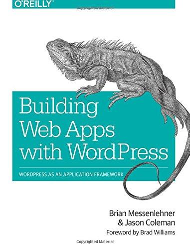 Building Web Apps with WordPress: WordPress as an Application Framework by O'Reilly Media