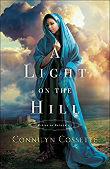 A Light on the Hill (Cities of Refuge Book #1) by [Cossette, Connilyn]