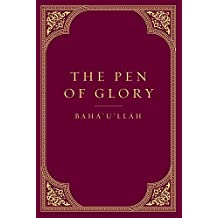 The Pen of Glory: Selected Works of Bahaullah