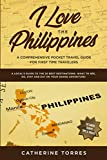 I Love the Philippines! A Comprehensive Pocket Travel Guide for First Time Travelers: A Local s Guide to the 20 Best Destinations- What to See, Do, Stay and Eat on Your Grand Adventure!
