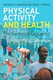 Exercise and Health : An Evidence-Based Assessment, Hardman, Adrianne E. and Stensel, David, 0415270707