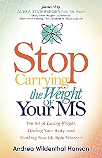 Book Cover: Stop Carrying the Weight of Your MS: The Art of Losing Weight, Healing Your Body, and Soothing Your Multiple Sclerosis