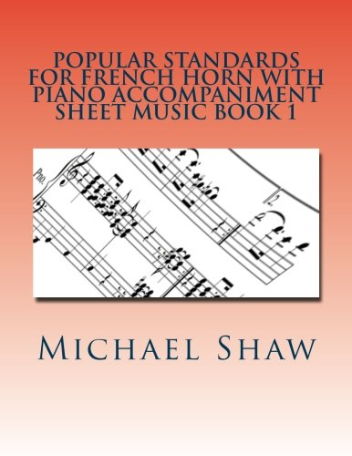 Popular Standards For French Horn With Piano Accompaniment Sheet Music Book 1: Sheet Music For French Horn & Piano (Volume 1)