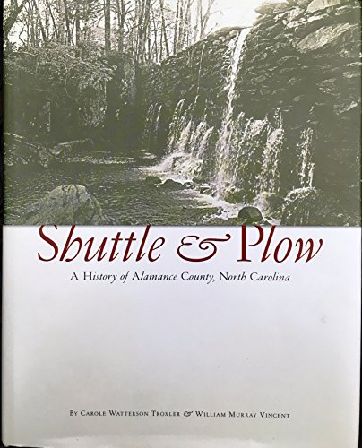 Shuttle & plow: A history of Alamance County, North ()