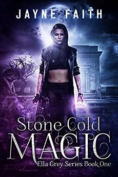 Stone Cold Magic (Ella Grey Series Book 1) by [Faith, Jayne]