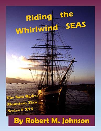 (Riding the Whirlwind Seas: The Sam Ogden Mountain Man Series #XVI)