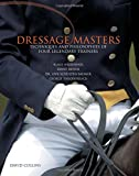 Dressage Masters: Techniques And Philosophies Of Four Legendary Trainers