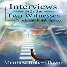 Interviews with the Two Witnesses: Enoch and Elijah Speak Audiobook by Matthew Robert Payne Narrated by Michael Goldsmith