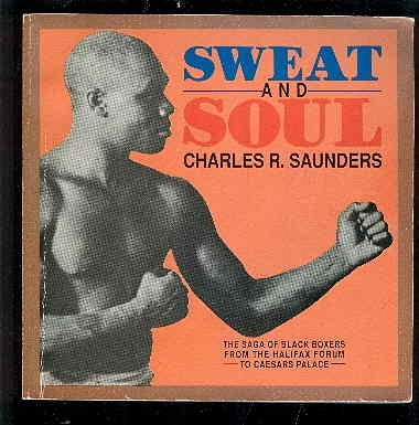 Sweat and Soul : The Saga of Black Boxers from the Halifax Forum to Ceasar's - Ceasars Forum