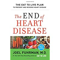 The End of Heart Disease: The Eat to Live Plan to Prevent and Reverse Heart Disease...