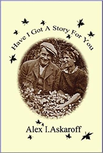Have I Got a Story for You by Alex I. Askaroff (2013-07-21)