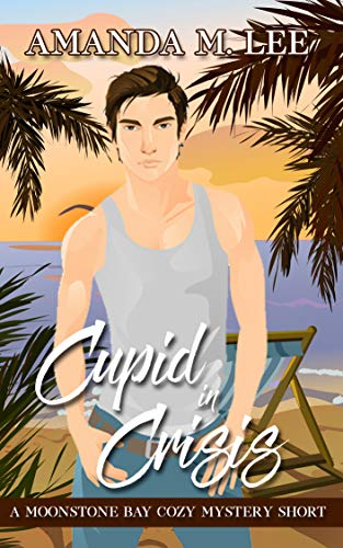 Cupid in Crisis: A Moonstone Bay Cozy Mystery Short by [Lee, Amanda M.]